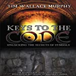 Keys to the Code: Unlocking the Secrets of Symbols | Tim Wallace-Murphy