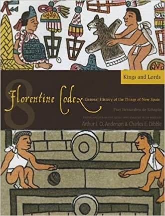 Florentine Codex: Book 8: Book 8: Kings and Lords (Florentine Codex: General History of the Things of New Spain)