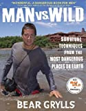 Man vs. Wild: Survival Techniques from the Most Dangerous Places on Earth