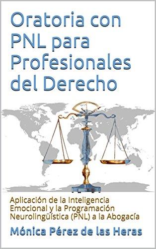 Oratoria con PNL para Profesionales del Derecho: Aplicación de la Inteligencia Emocional y la Programación Neurolingüística (PNL) a la Abogacía
