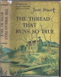 jesse stuart the thread that runs so true stuart, jesse the thread that runs so true stuart, jesse to teach, to love  stuart, jesse man with the bull-tongue plow taylor, richard rain shadow.