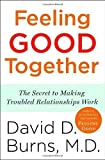 img - for Feeling Good Together: The Secret to Making Troubled Relationships Work Reprint Edition by Burns M.D., David D. [2010] book / textbook / text book