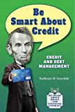 img - for Be Smart about Credit: Credit and Debt Management (Be Smart about Money and Financial Literacy) book / textbook / text book