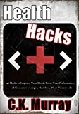Health Hacks:  46 Hacks to Improve Your Mood, Boost Your Performance, and Guarantee a Longer, Healthier, More Vibrant Life (Health Hacks, Lifehacks, Healthy ... DIY, Fitness, Stress Management)