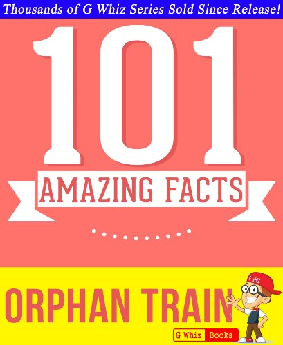 G Whiz - Orphan Train - 101 Amazing Facts You Didn't Know: Fun Facts and Trivia Tidbits Quiz Game Books (GWhizBooks.com)