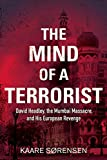 The Mind of a Terrorist: David Headley, the Mumbai Massacre, and His European Revenge