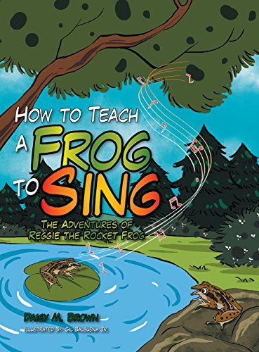How to Teach a Frog to Sing: The Adventures of Reggie the Rocket Frog