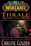 Christie Golden Thrall: Twilight of the Aspects (World of Warcraft (Gallery Books))