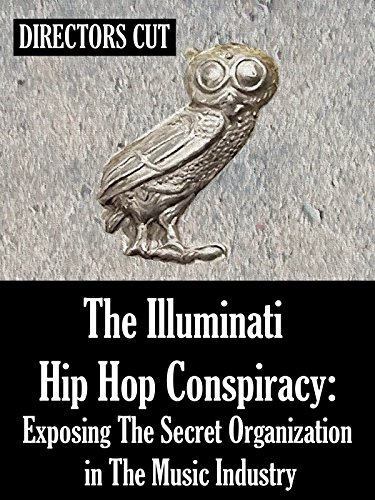 The Illuminati Hip Hop Conspiracy: Exposing The Secret Organization in The Music Industry
