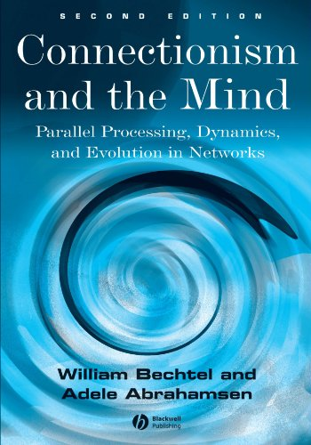 Connectionism and the Mind: Parallel Processing, Dynamics, and Evolution in Networks