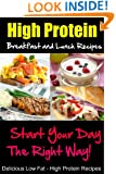 High Protein Breakfast and Lunch Recipes, Start Your Day the Right Way, Delicious Low Fat, High Protein Recipes