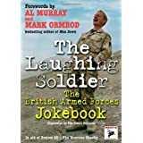 The Laughing Soldier: The British Armed Forces Jokebook (Project 65 Veterans Charity)by Al Murray