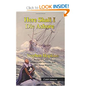 Here Shall I Die Ashore: STEPHEN HOPKINS: Bermuda Castaway, Jamestown Survivor, and Mayflower Pilgrim. by