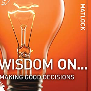 Wisdom On ... Making Good Decisions | [Mark Matlock]