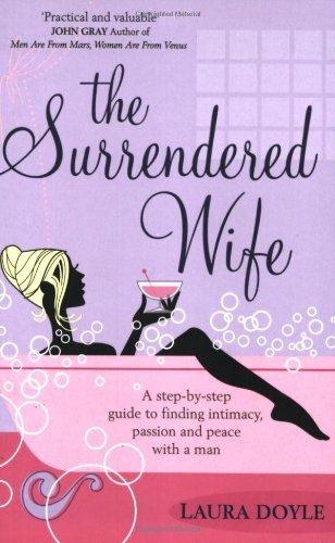 The Surrendered Wife: A Practical Guide to Finding Intimacy, Passion, and Peace with Your Man