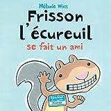 Frisson l'écureuil se fait un ami