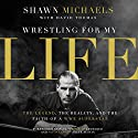 Wrestling for My Life: The Legend, the Reality, and the Faith of a WWE Superstar Audiobook by Shawn Michaels, David Thomas Narrated by Daniel Butler