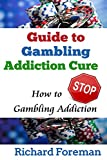 Guide to Gambling Addiction Cure: How to Stop Gambling Addiction (gambling addiction treatment, gambling addiction symptoms, gambling addiction help)