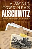 """Mary Fulbrook, """"A Small Near Town Auschwitz: Ordinary Nazis and the Holocaust"""" (Oxford UP, 2012)"""