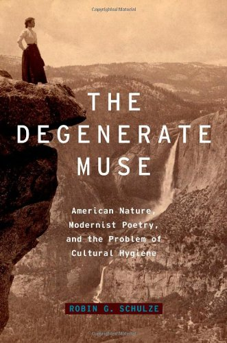 The Degenerate Muse: American Nature, Modernist Poetry, and the Problem of Cultural Hygiene (Modernist Literature and Culture) PDF