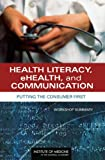 img - for Health Literacy, eHealth, and Communication:: Putting the Consumer First: Workshop Summary book / textbook / text book