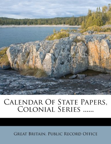 Calendar Of State Papers, Colonial Series ......