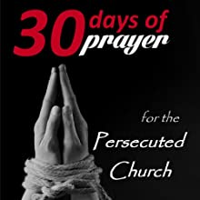 Thirty Days of Prayer for the Persecuted Church (       UNABRIDGED) by Alana Terry Narrated by Misty of Echoing Praise