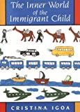 img - for The Inner World of the Immigrant Child [Paperback] [1995] 1 Ed. Cristina Igoa book / textbook / text book