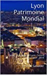 Lyon Patrimoine Mondial: Guide de Voy...