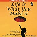 Life Is What You Make It: A story of love, hope and how determination can overcome even destiny Hörbuch von Preeti Shenoy Gesprochen von: Smita Singh