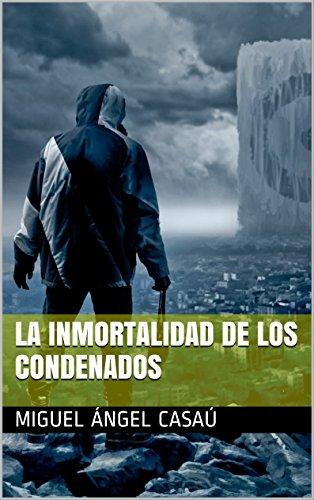La inmortalidad de los condenados: la novela más polémica de los últimos años.