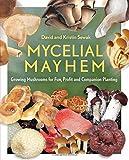 Mycelial Mayhem: Growing Mushrooms for Fun, Profit and Companion Planting