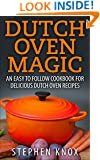 Dutch Oven Magic: An Easy to Follow Cookbook for Delicious Dutch Oven Recipes (Outdoor Cooking 2)