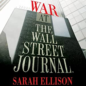 War at the Wall Street Journal: Inside the Struggle to Control an American Business Empire | [Sarah Ellison]