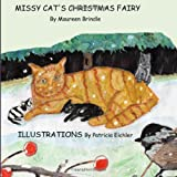 Mrs. Maureen Brindle Missy Cat's Christmas Fairy: Missy Cat and her kittens are rescued by a poor farmer, who is rewarded by a Christmas fairy. A children's story in verse with illustrations.: 1 (Missy and the Fairy)