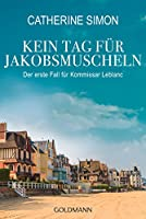 Kein Tag f�r Jakobsmuscheln: Der erste Fall f�r Kommissar Leblanc (German Edition)
