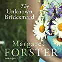 The Unknown Bridesmaid (       UNABRIDGED) by Margaret Forster Narrated by Sian Thomas