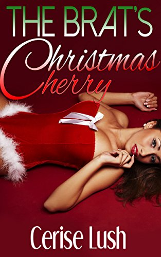 Cerise Lush - The Brat's Christmas Cherry: Taboo Bareback Holiday Erotica