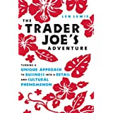 The Trader Joe's Adventure: Turning a Unique Approach to Business into a  Retail and Cultural Phenomenon ~ Len Lewis