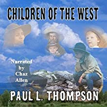 Children of the West: Old West Novels, Book 8 Audiobook by Paul L. Thompson Narrated by Chaz Allen