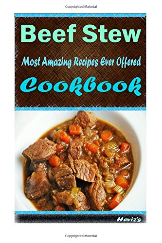 Beef Stew: Most Amazing Recipes Ever Offered