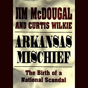 Arkansas Mischief: The Birth of a National Scandal | [Jim McDougal, Curtis Wilkie]