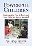 By Ann Lewin-Benham Powerful Children: Understanding How to Teach and Learn Using the Reggio Approach (Early Childhood E [Hardcover]