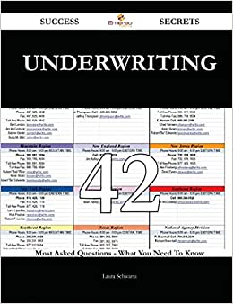 Underwriting 42 Success Secrets: 42 Most Asked Questions On Underwriting - What You Need To Know