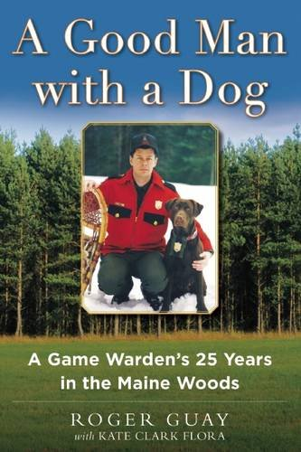 A Good Man with a Dog: A Game Warden's 25 Years in the Maine Woods (Good Dog Good Owner compare prices)