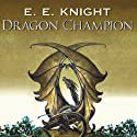 Dragon Champion: Age of Fire, Book 1 Audiobook by E. E. Knight Narrated by David Drummond