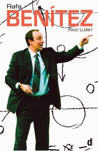 Rafa Benitez: The authorised biography of the Liverpool Football Club Manager