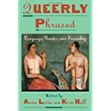 Queerly Phrased: Language, Gender, and Sexuality (Oxford Studies in Sociolinguistics) ~ Anna Livia