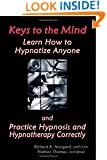 Keys to the Mind, Learn How to Hypnotize Anyone and Practice Hypnosis and Hypnotherapy Correctly