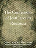 Image of The Confessions of Jean Jacques Rousseau - Complete (Unabridged Start Classics)